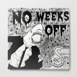 No Weeks off Metal Print