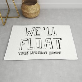 we'll float, take life as it comes Rug