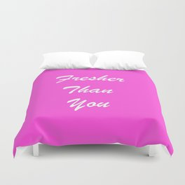 Fresher Than You. Duvet Cover