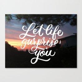 Let Life Surprise You Canvas Print