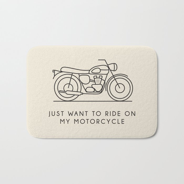 Triumph - Just want to ride on my motorcycle Bath Mat