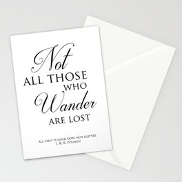Not all those who wander are lost- J R R Tolkien Quote Stationery Cards