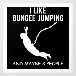 Bungee Jumping Funny Saying Bungy Jumping Gift Art Print