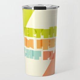 Everything . . Travel Mug