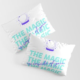 The Magic Is Inside You - powerful quote - believe in yourself  Pillow Sham