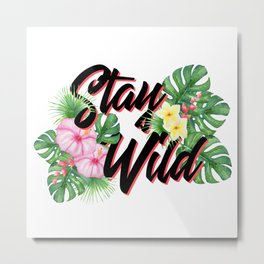Stay Wild Inspirational Quote Metal Print