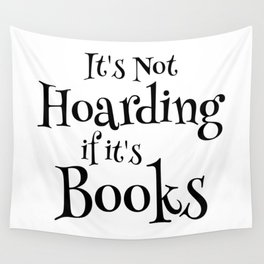 It's Not Hoarding If It's Books - Funny Quote for Book Lovers Wall Tapestry