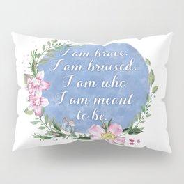 I Am Brave, I Am Bruised Pillow Sham