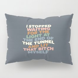 I STOPPED WAITING FOR THE LIGHT AT THE END OF THE TUNNEL AND LIT THAT BITCH MYSELF blue peach green Pillow Sham