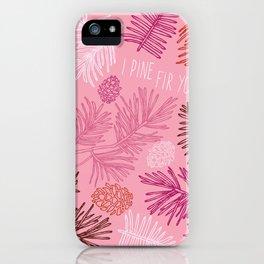 i pine fir you iPhone Case