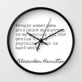 Alexander Hamilton. People sometimes attribute my success to my genius... Wall Clock