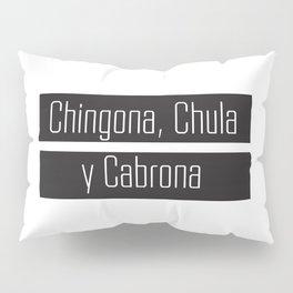 Chingona, Chula, Cabrona Pillow Sham