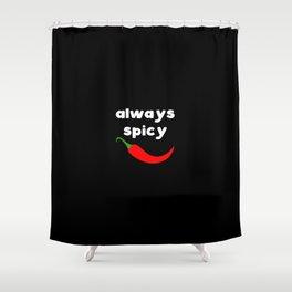Always Spicy Shower Curtain