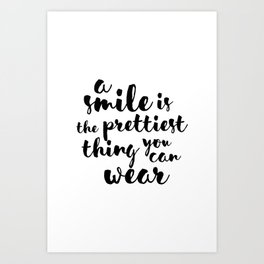 A Smile Is The Prettiest Thing You Can Wear Art Print