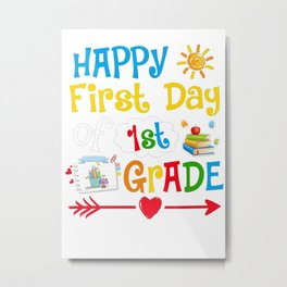 Happy first day 1st grade Metal Print