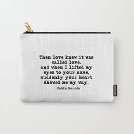 Your heart showed me the way - Pablo Neruda Carry-All Pouch