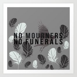 """""""No Mourners No Funerals"""" Six of Crows by Leigh Bardugo Art Print"""