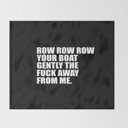 row row row funny quote Throw Blanket