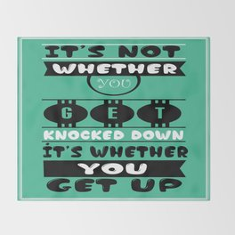 It's not whether you get knocked down; it's whether you get up. -  Vince Lombardi Throw Blanket