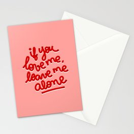if you love me, leave me alone II Stationery Cards