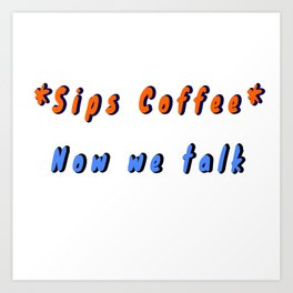 sips coffee now we can talk caffeine breakfast morning espresso aromatic cafe caffee beans fragrant aromatic brew  Art Print