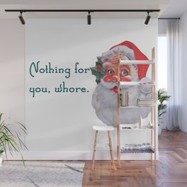 Nothing for you, whore. Santa Wall Mural
