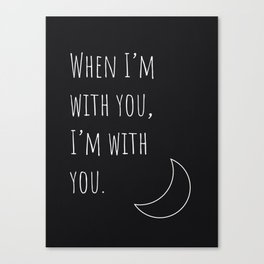 When I'm With You (Black) Canvas Print