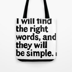 One day I will find the right words and they will be simple Tote Bag