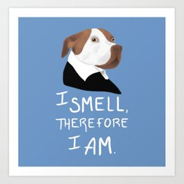 Descartes' Dog - I Smell Therefore I Am Art Print
