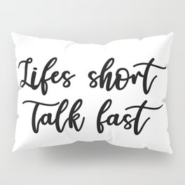 Lifes Short, Talk Fast Pillow Sham