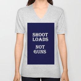 Shoot Loads Not Guns Unisex V-Neck
