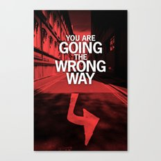 You are going the wrong way Canvas Print