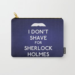 I don't shave for Sherlock Holmes v4 Carry-All Pouch