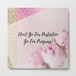 Don't go for perfection....go for progress! Metal Print
