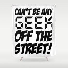 Geek off the Street Shower Curtain