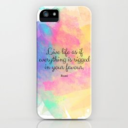 Live life as if everything is rigged in your favour. - Rumi iPhone Case