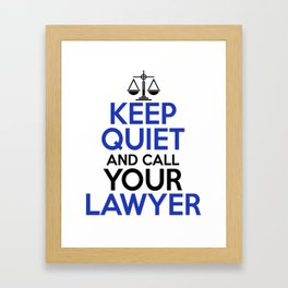 Keep Quiet And Call Your Lawyer Framed Art Print