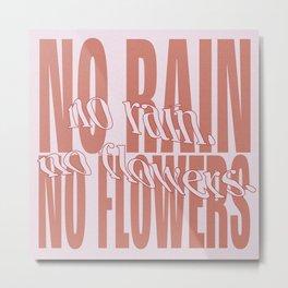 No Rain, No Flowers no.01 Metal Print
