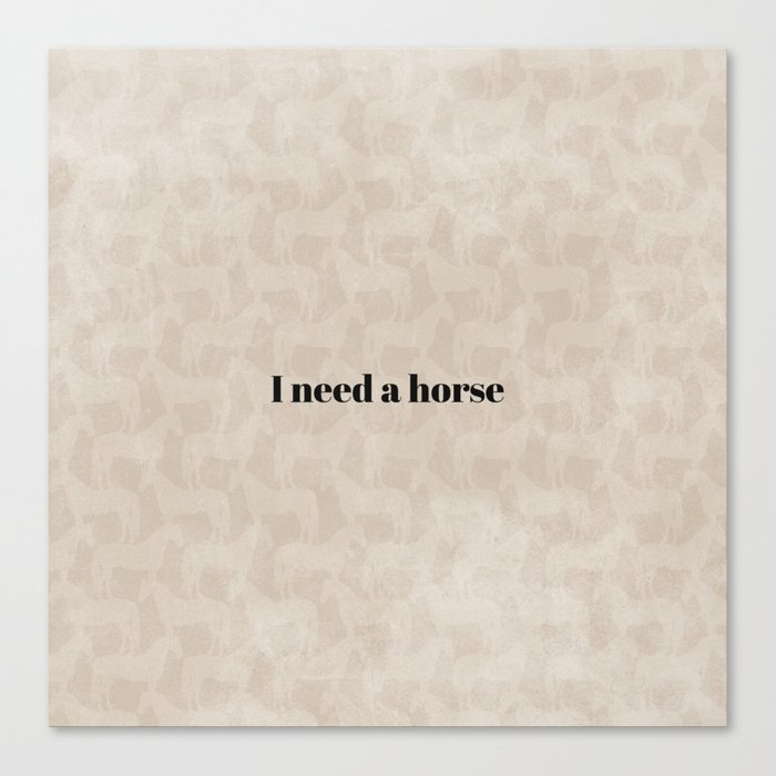 I Need a Horse Canvas Print
