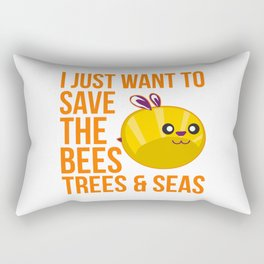 I Just Want to Save the Bees Trees and Seas Rectangular Pillow