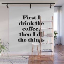 First I drink the coffee, then I do the things Wall Mural