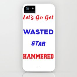 Lets Go Get White Girl Wasted Star Spangled Hammered T-shirt iPhone Case