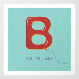 B is For Bollocks Art Print