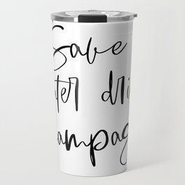 Save Water Drink Champagne, Happy Birthday, Alcohol Gift, Happy Birthday Gift, Printable Art Travel Mug