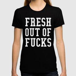 FRESH OUT OF FUCKS (Black & White) T-shirt