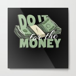 Do it for the Money Metal Print