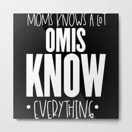 Moms Know A Lot Omis Know Everything Metal Print