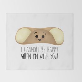 I Cannoli Be Happy When I'm With You! Throw Blanket