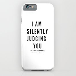 I am Silently Judging You | Introverts Unite iPhone Case