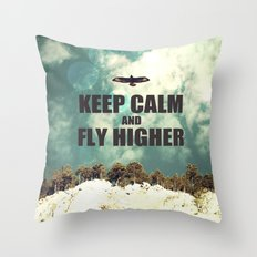 Keep Calm And Fly Higher Throw Pillow